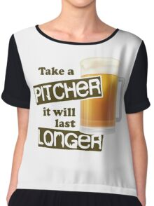 take a pitcher it will last longer Funny Beer Chiffon Top