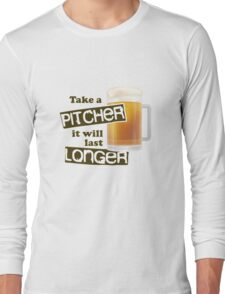 take a pitcher it will last longer Funny Beer Long Sleeve T-Shirt