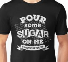 Pour Some Sugar On Me Unisex T-Shirt