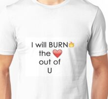 I Will BURN the <3 Out of U Unisex T-Shirt