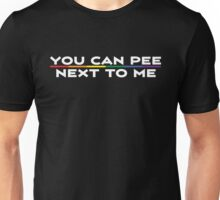 You Can Pee Next To Me Funny T Shirt Unisex T-Shirt