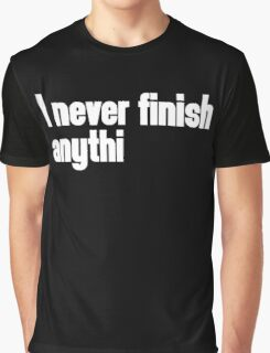 Never Finish Anything Funny Quote Graphic T-Shirt