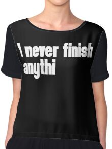 Never Finish Anything Funny Quote Chiffon Top