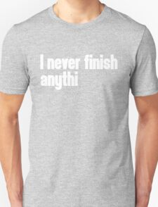 Never Finish Anything Funny Quote Unisex T-Shirt