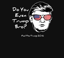 Do You Even Trump? Unisex T-Shirt