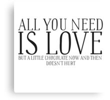 All You Need Is Love Chocolate Cute Funny Quote Love  Canvas Print