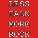 Less Talk More Rock by James Hall