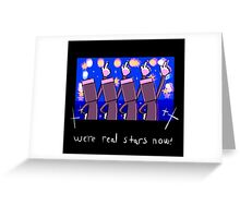 We're real stars now! Greeting Card