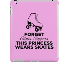 Funny 'Forget Glass Slippers This Princess Wears Skates' T-Shirt iPad Case/Skin