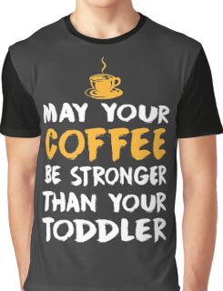 May Your Coffee Be Stronger Than Your Toddler Graphic T-Shirt