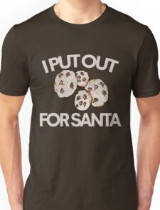 I put out cookies for Santa Unisex T-Shirt