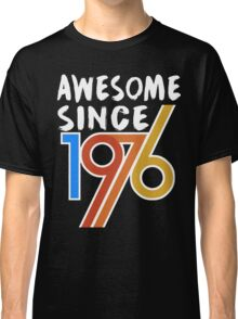 Awesome Since 1976 Shirt -  40th Birthday Gift Ideas Classic T-Shirt