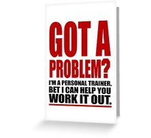 GOT A PROBLEM? Personal Trainer Promotional Humour Greeting Card