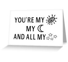 You're My Sun My Moon And All My Stars Greeting Card