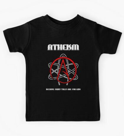 Atheism -- Because Fairy Tales are for Kids Kids Tee