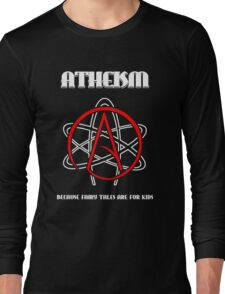 Atheism -- Because Fairy Tales are for Kids Long Sleeve T-Shirt