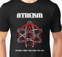 Atheism -- Because Fairy Tales are for Kids Unisex T-Shirt