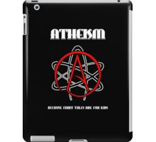 Atheism -- Because Fairy Tales are for Kids iPad Case/Skin