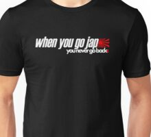 When you go JAP You never go back (2) Unisex T-Shirt