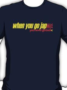 When you go JAP You never go back (3) T-Shirt