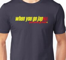 When you go JAP You never go back (3) Unisex T-Shirt