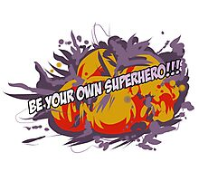 Be Your Own Superhero! Photographic Print