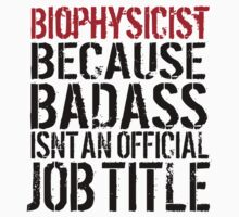 Funny 'Biophysicist  Because Badass Isn't an official Job Title' T-Shirt by Albany Retro
