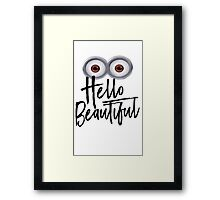 Minion-Hello Beautiful (Funny) Framed Print