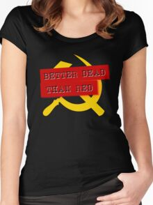 """""""Better Dead Than Red"""" - Dark Women's Fitted Scoop T-Shirt"""