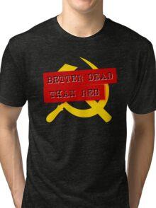 """""""Better Dead Than Red"""" - Dark Tri-blend T-Shirt"""