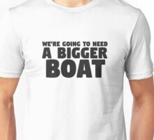 Were Going To Need A Bigger Boat Jaws Movie Quote Unisex T-Shirt