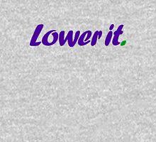 Lower it. (5) Unisex T-Shirt