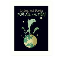 So long, and thanks for all the fish! Art Print