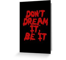 Rocky Horror Dont Dream It Be It  Greeting Card