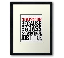 Hilarious 'Chiropractor because Badass Isn't an Official Job Title' Tshirt, Accessories and Gifts Framed Print