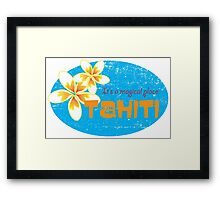 Tahiti - It's a magical place. Framed Print