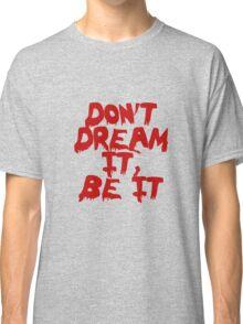 Rocky Horror Dont Dream It Be It  Classic T-Shirt