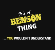It's A BENSON thing, you wouldn't understand !! by satro