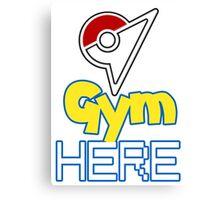 Pokemon Go - Gym HERE  Canvas Print