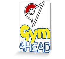 Pokemon Go - Gym AHEAD Greeting Card