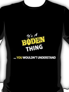 It's A BODEN thing, you wouldn't understand !! T-Shirt