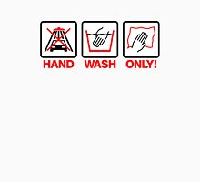 Hand Wash Only! (4) Unisex T-Shirt