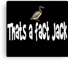 Duck Dynasty Quote - Thats A Fact Jack Canvas Print