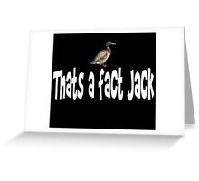 Duck Dynasty Quote - Thats A Fact Jack Greeting Card
