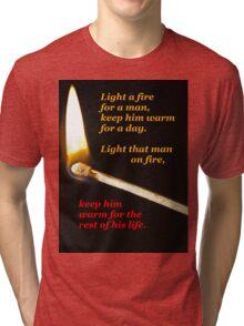 Light a fire for a man. (black background) Tri-blend T-Shirt