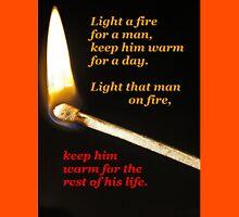 Light a fire for a man. (black background) Unisex T-Shirt