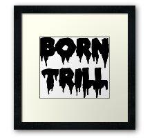 Born Trill Framed Print