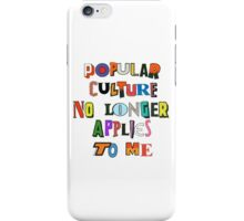 Popular Culture No Longer Applies To Me iPhone Case/Skin