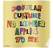 Popular Culture No Longer Applies To Me Poster