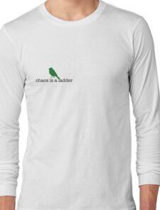 Chaos is a Ladder Long Sleeve T-Shirt